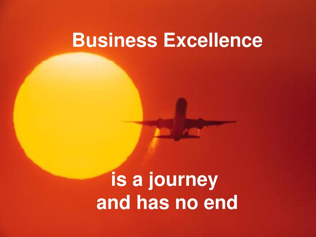 Business Excellence is a journey and has no end