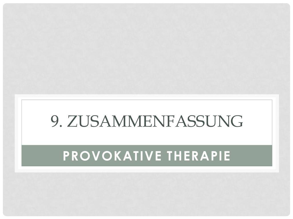 9. Zusammenfassung Provokative Therapie