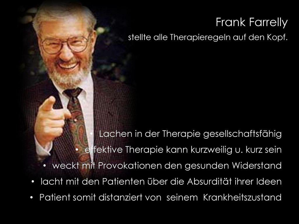 Frank Farrelly stellte alle Therapieregeln auf den Kopf.
