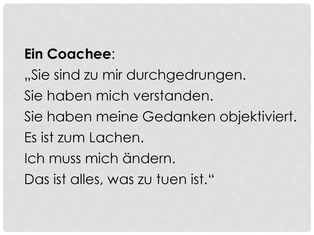 """Ein Coachee: """"Sie sind zu mir durchgedrungen. Sie haben mich verstanden. Sie haben meine Gedanken objektiviert."""
