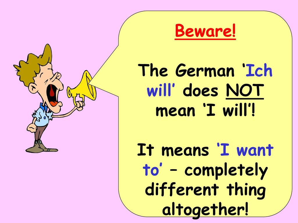 The German 'Ich will' does NOT mean 'I will'!