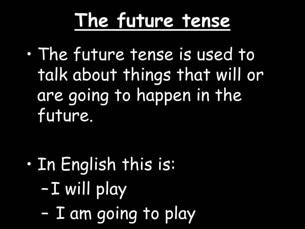 The future tense The future tense is used to talk about things that will or are going to happen in the future.