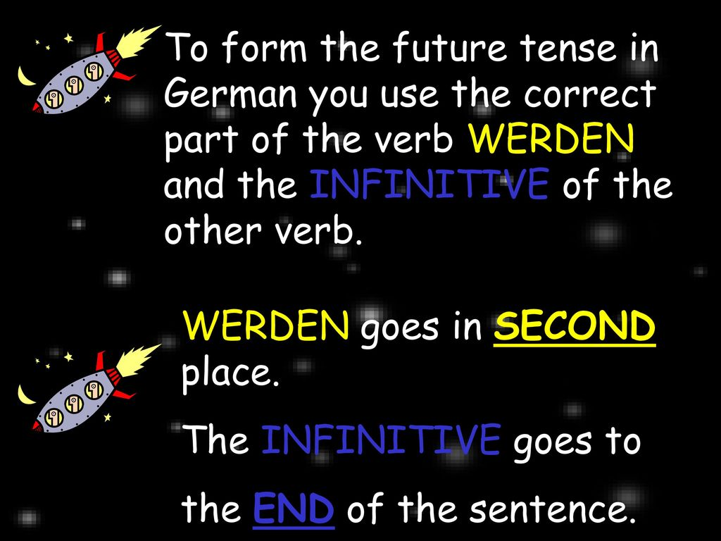To form the future tense in German you use the correct part of the verb WERDEN and the INFINITIVE of the other verb.