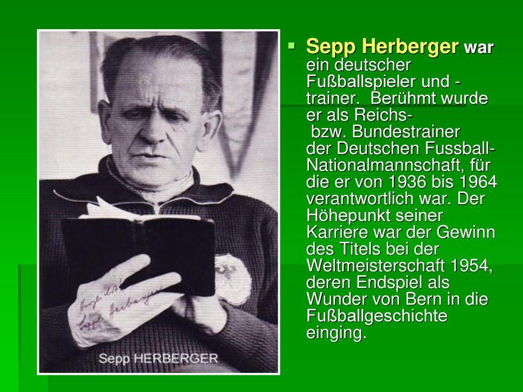 Sepp Herberger war ein deutscher Fußballspieler und -trainer
