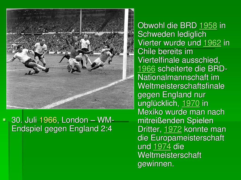 Obwohl die BRD 1958 in Schweden lediglich Vierter wurde und 1962 in Chile bereits im Viertelfinale ausschied, 1966 scheiterte die BRD-Nationalmannschaft im Weltmeisterschaftsfinale gegen England nur unglücklich, 1970 in Mexiko wurde man nach mitreißenden Spielen Dritter, 1972 konnte man die Europameisterschaft und 1974 die Weltmeisterschaft gewinnen.