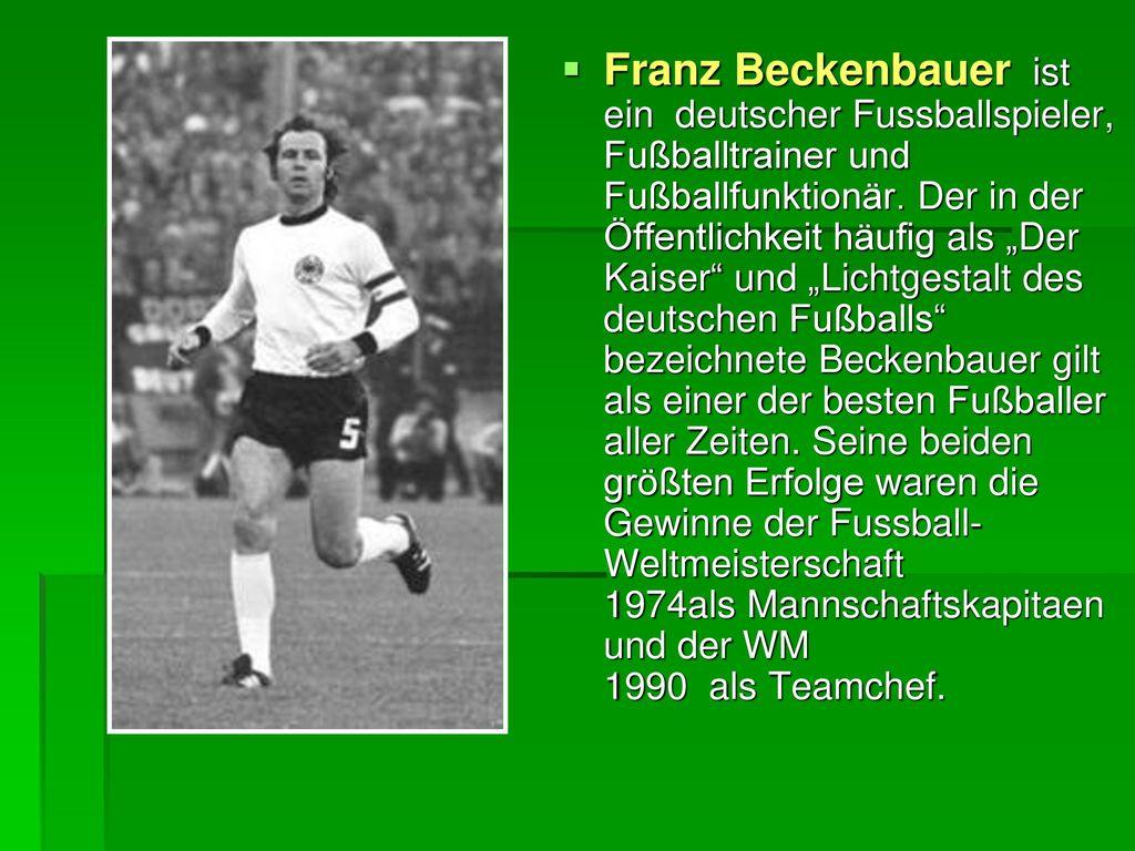 Franz Beckenbauer ist ein deutscher Fussballspieler, Fußballtrainer und Fußballfunktionär.