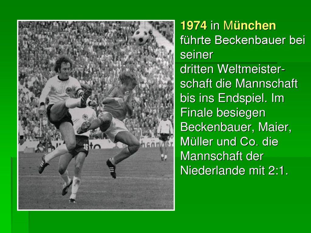 1974 in München führte Beckenbauer bei seiner dritten Weltmeister-schaft die Mannschaft bis ins Endspiel. Im Finale besiegen Beckenbauer, Maier, Müller und Co.