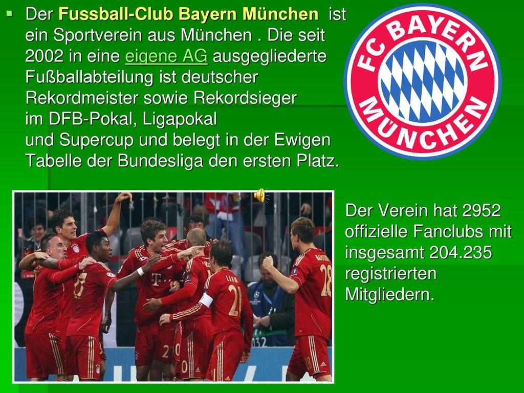 Der Fussball-Club Bayern München ist ein Sportverein aus München