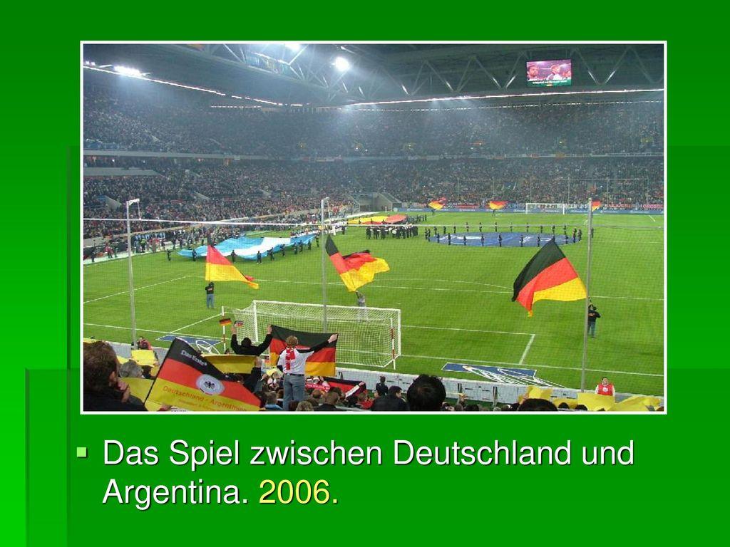 Das Spiel zwischen Deutschland und Argentina. 2006.