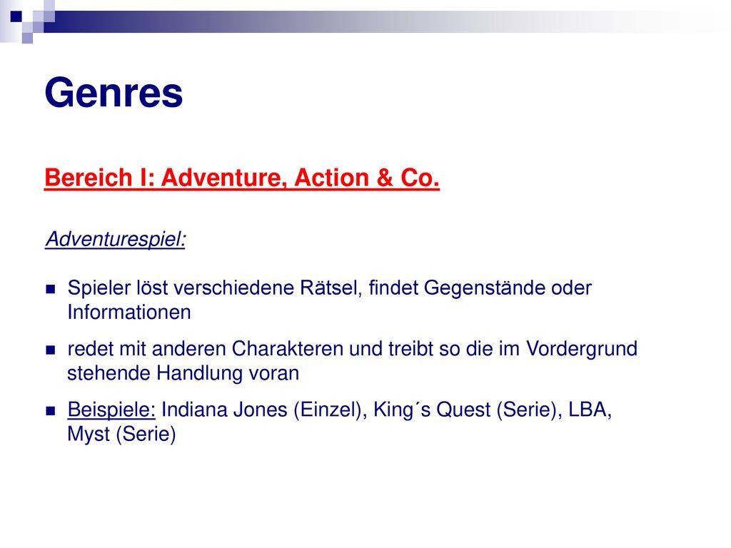 Genres Bereich I: Adventure, Action & Co. Adventurespiel: