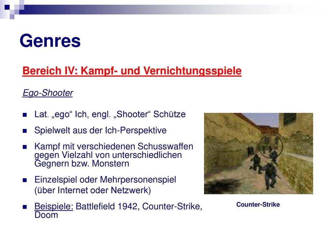 Genres Bereich IV: Kampf- und Vernichtungsspiele Ego-Shooter