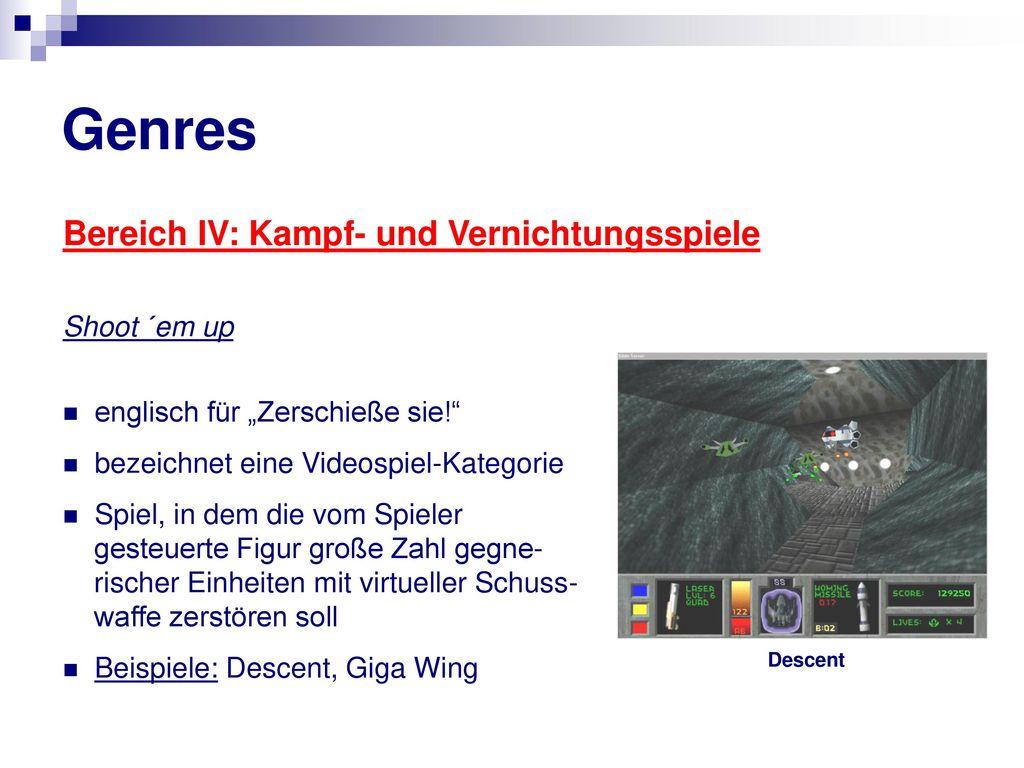 Genres Bereich IV: Kampf- und Vernichtungsspiele Shoot ´em up