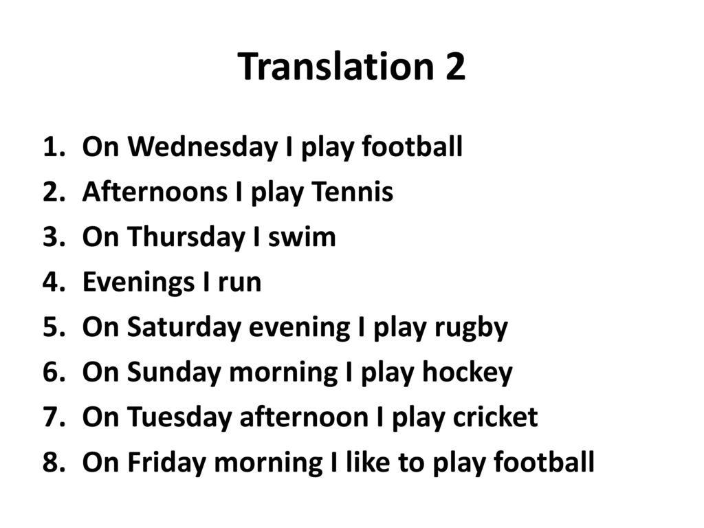 Translation 2 On Wednesday I play football Afternoons I play Tennis