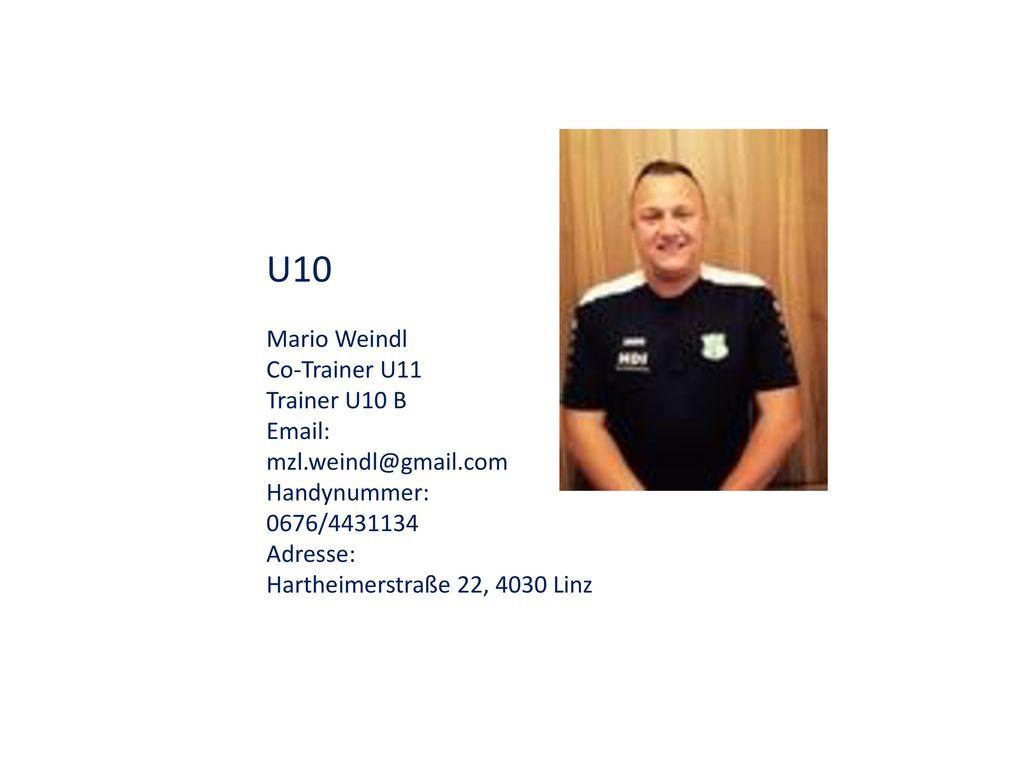 U10 Mario Weindl Co-Trainer U11 Trainer U10 B Email: