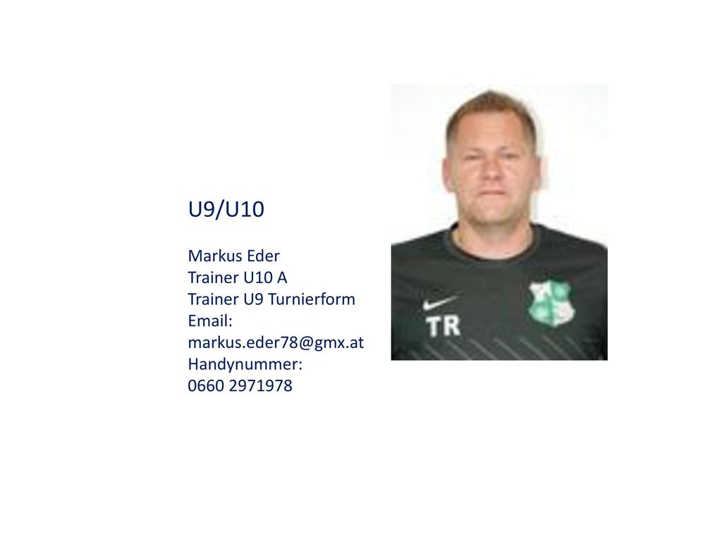 U9/U10 Markus Eder Trainer U10 A Trainer U9 Turnierform Email: