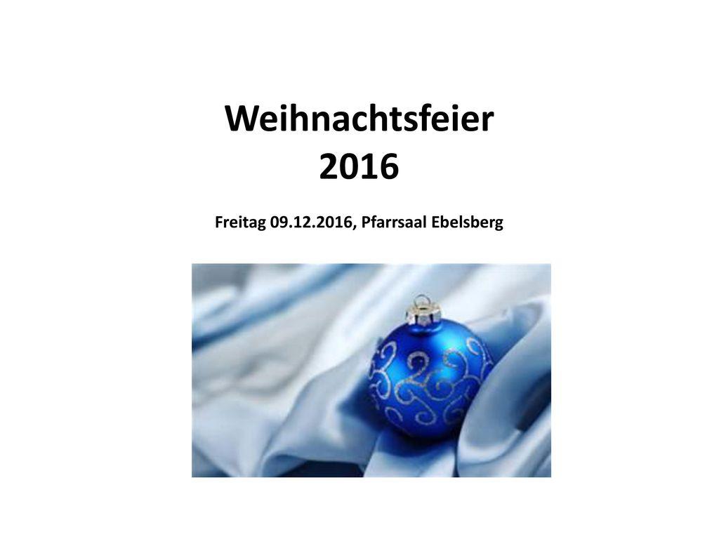 Freitag 09.12.2016, Pfarrsaal Ebelsberg