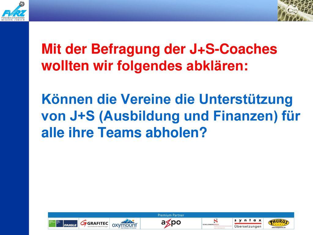 Mit der Befragung der J+S-Coaches wollten wir folgendes abklären: Können die Vereine die Unterstützung von J+S (Ausbildung und Finanzen) für alle ihre Teams abholen