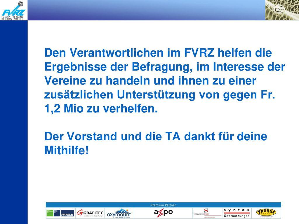 Den Verantwortlichen im FVRZ helfen die Ergebnisse der Befragung, im Interesse der Vereine zu handeln und ihnen zu einer zusätzlichen Unterstützung von gegen Fr.