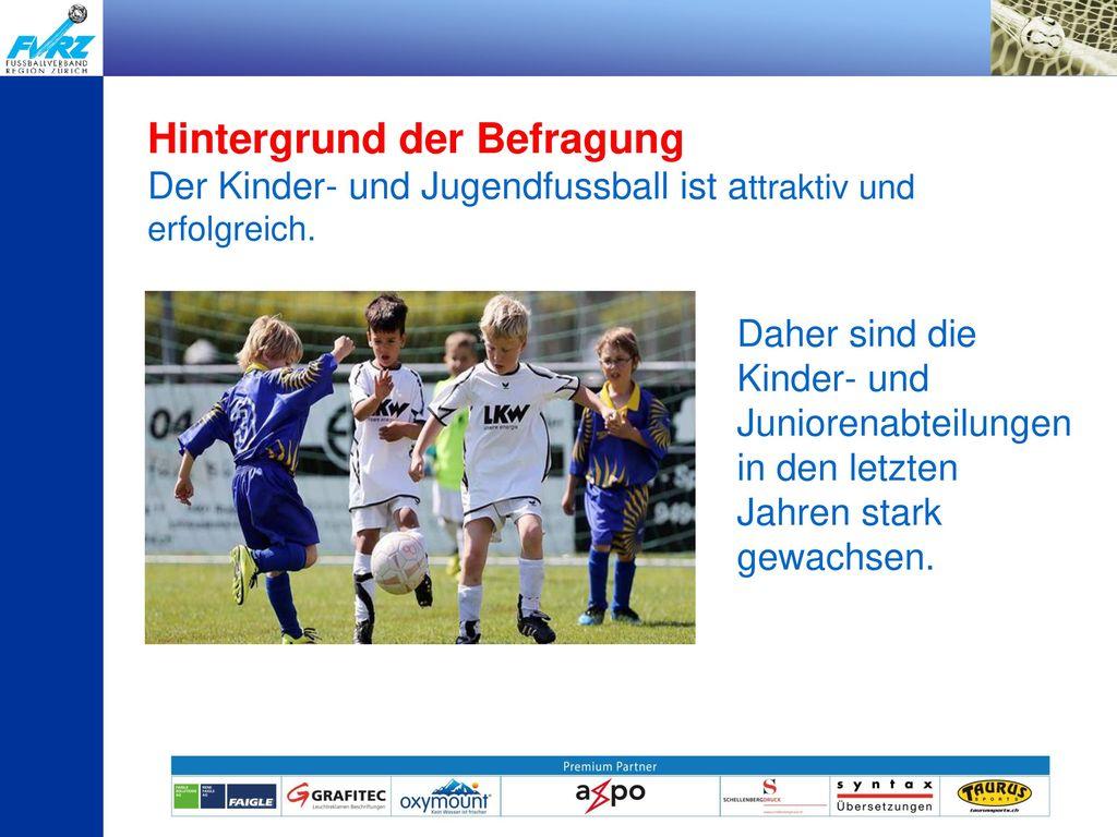 Hintergrund der Befragung Der Kinder- und Jugendfussball ist attraktiv und erfolgreich.