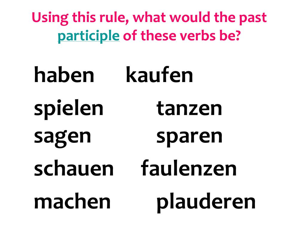 Using this rule, what would the past participle of these verbs be