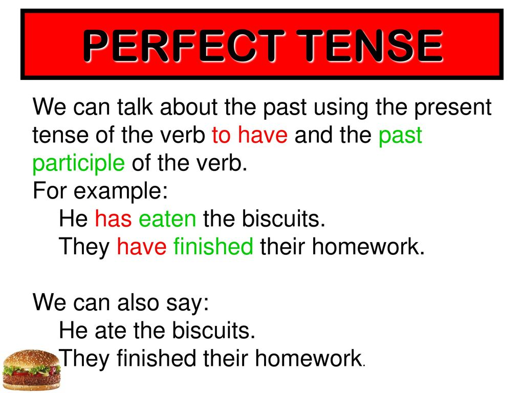 PERFECT TENSE We can talk about the past using the present tense of the verb to have and the past participle of the verb.