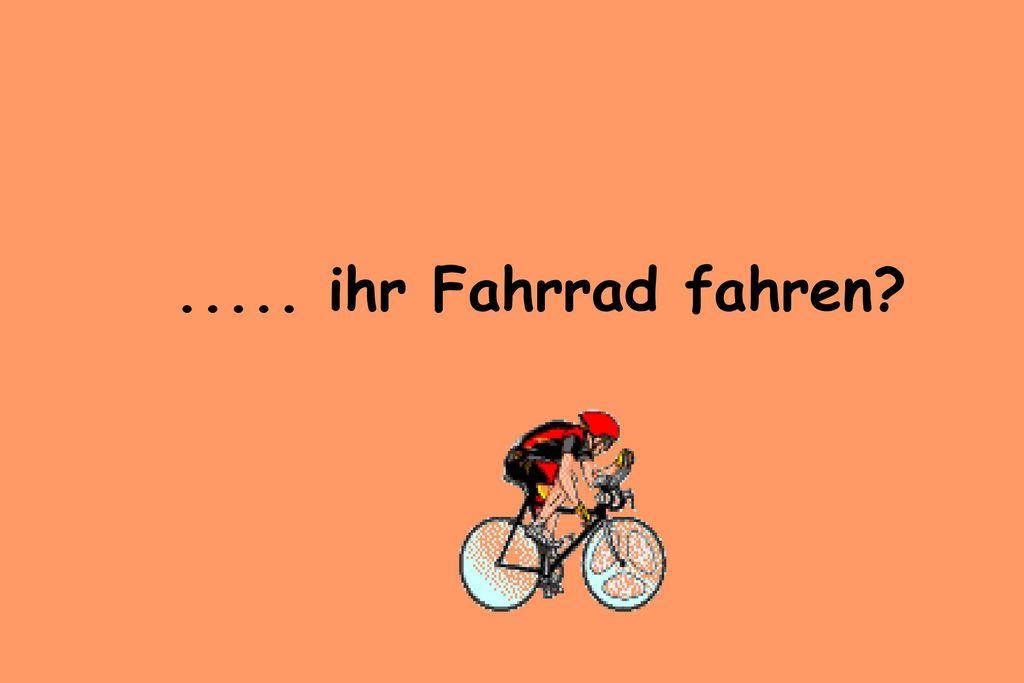 ..... ihr Fahrrad fahren