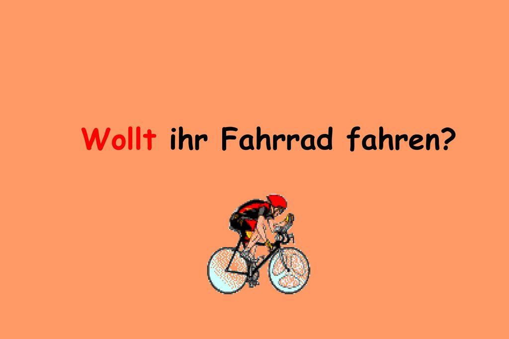 Wollt ihr Fahrrad fahren