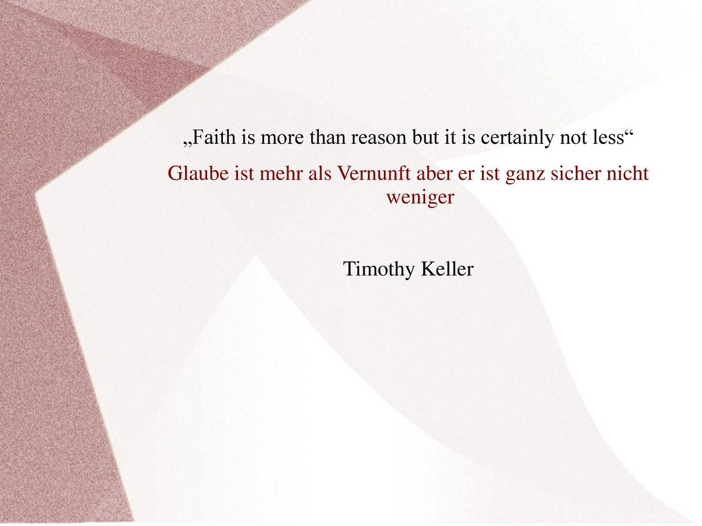 """Faith is more than reason but it is certainly not less"