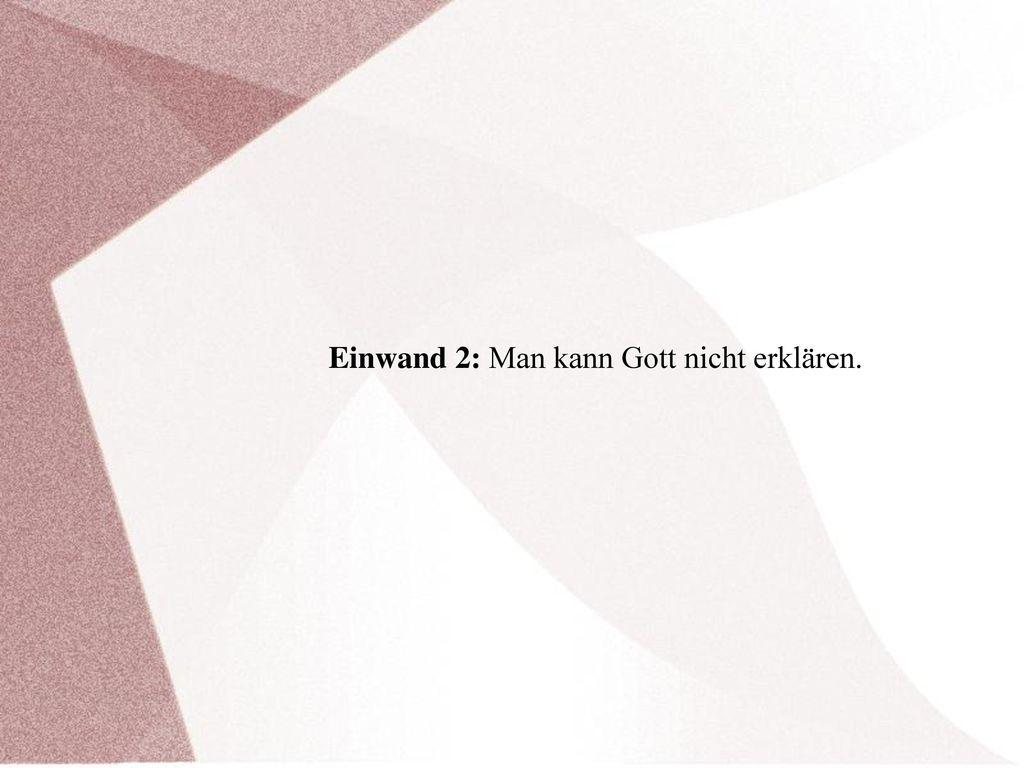 Einwand 2: Man kann Gott nicht erklären.