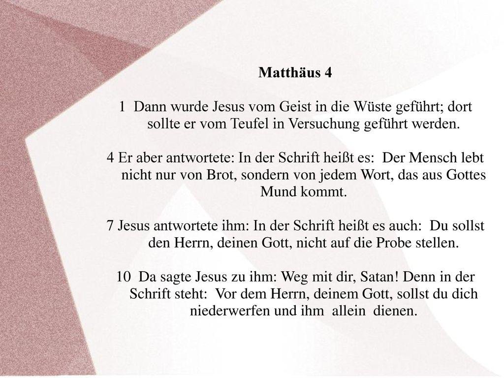 Matthäus 4 1 Dann wurde Jesus vom Geist in die Wüste geführt; dort sollte er vom Teufel in Versuchung geführt werden.