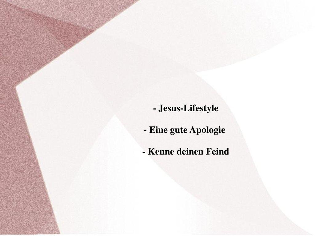 - Jesus-Lifestyle - Eine gute Apologie - Kenne deinen Feind
