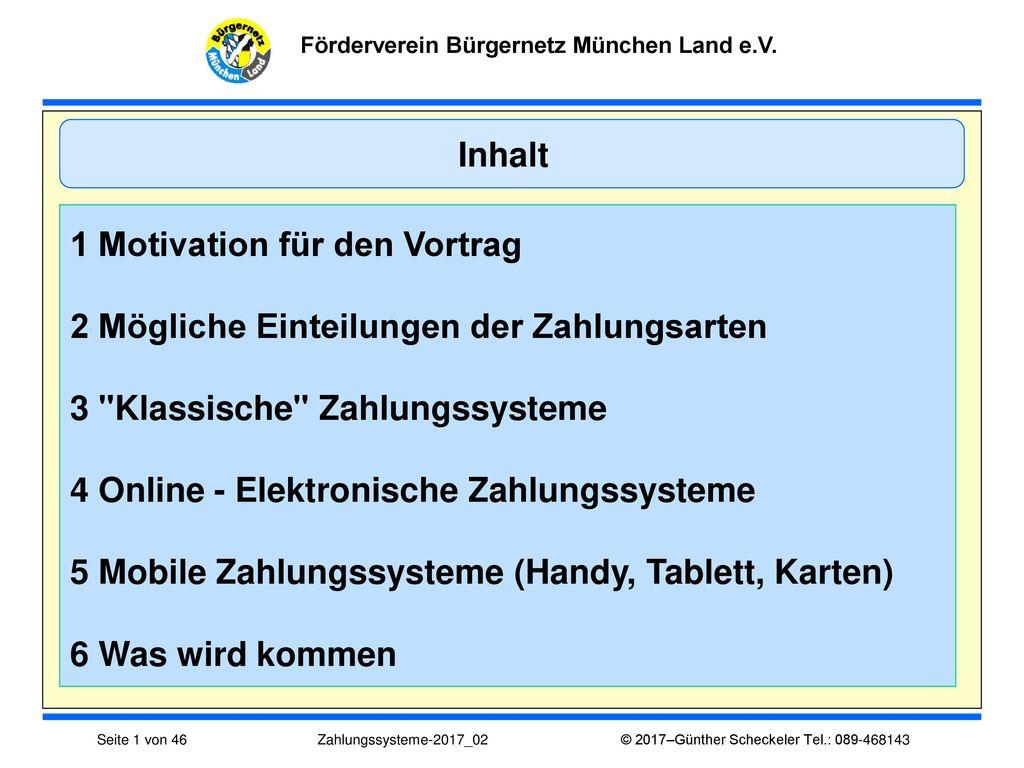 Inhalt 1 Motivation für den Vortrag. 2 Mögliche Einteilungen der Zahlungsarten. 3 Klassische Zahlungssysteme.