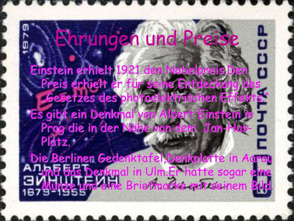 """Ehrungen und Preise Einstein erhielt 1921 den Nobelpreis.Den Preis erhielt er für seine Entdeckung des """"Gesetzes des photoelektrischen Effekts."""