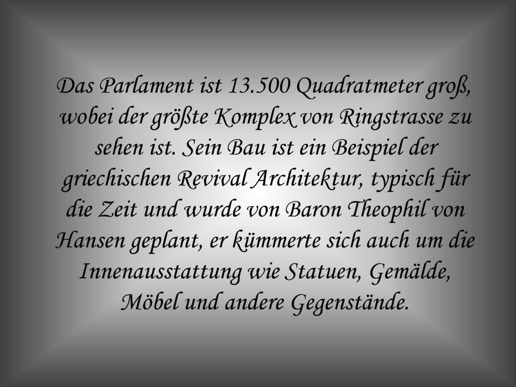 Das Parlament ist 13.500 Quadratmeter groß, wobei der größte Komplex von Ringstrasse zu sehen ist.