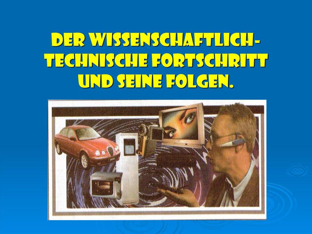 Der wissenschaftlich-technische Fortschritt und seine Folgen.
