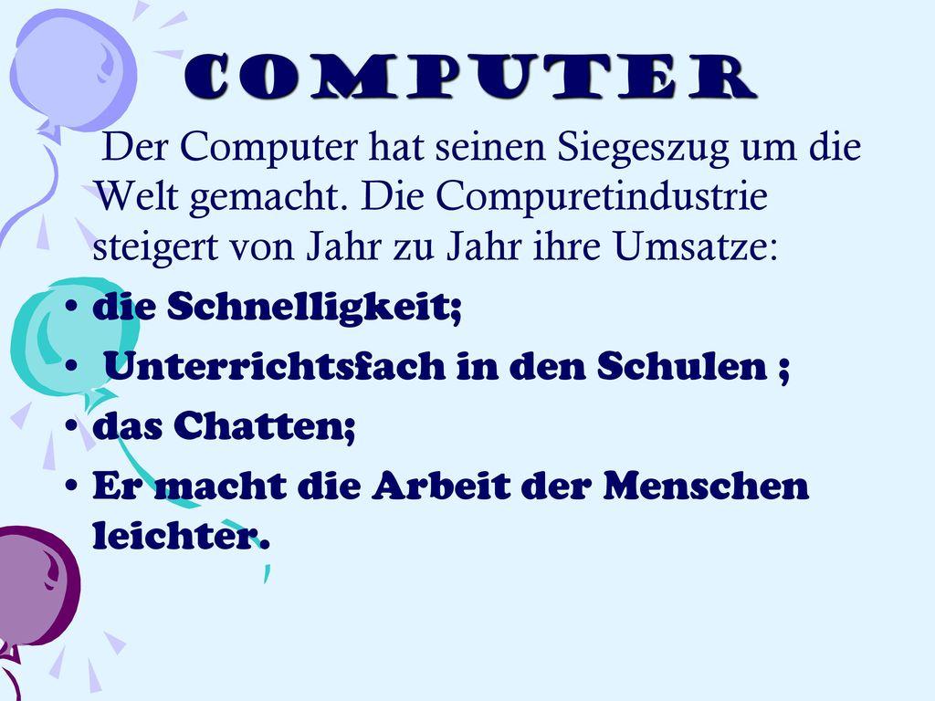 Computer Der Computer hat seinen Siegeszug um die Welt gemacht. Die Compuretindustrie steigert von Jahr zu Jahr ihre Umsatze: