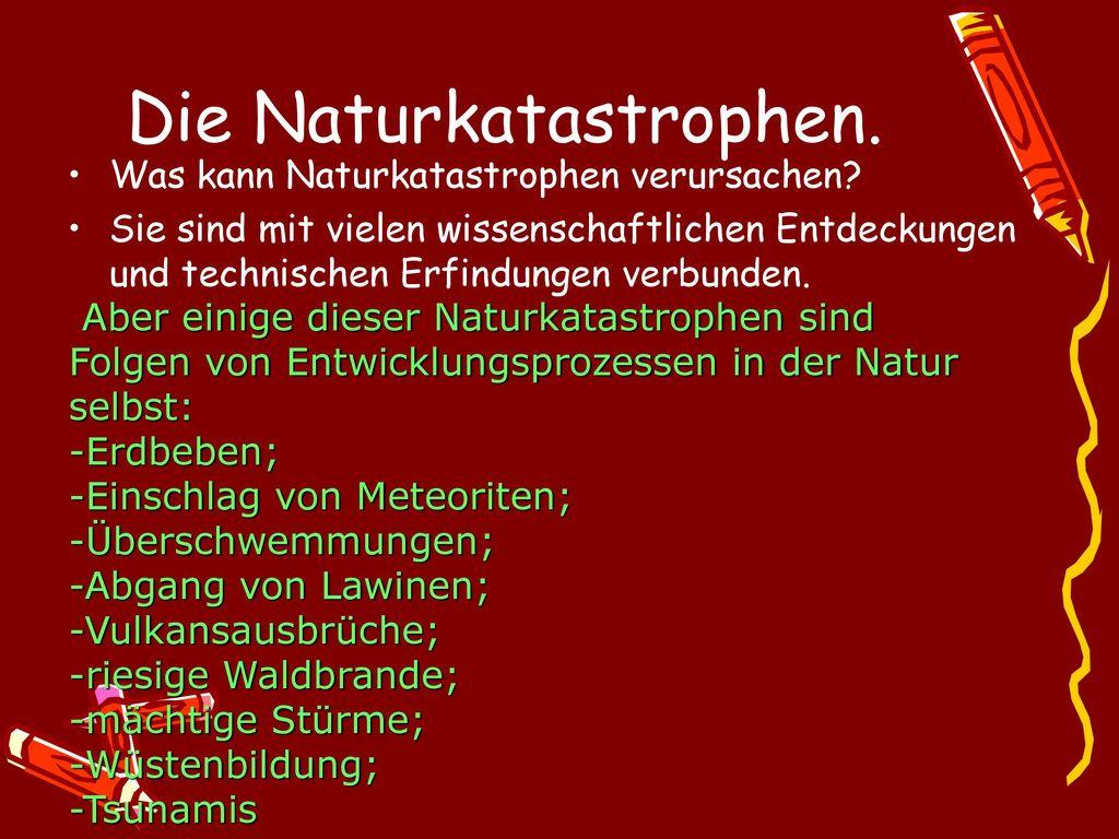 Die Naturkatastrophen.