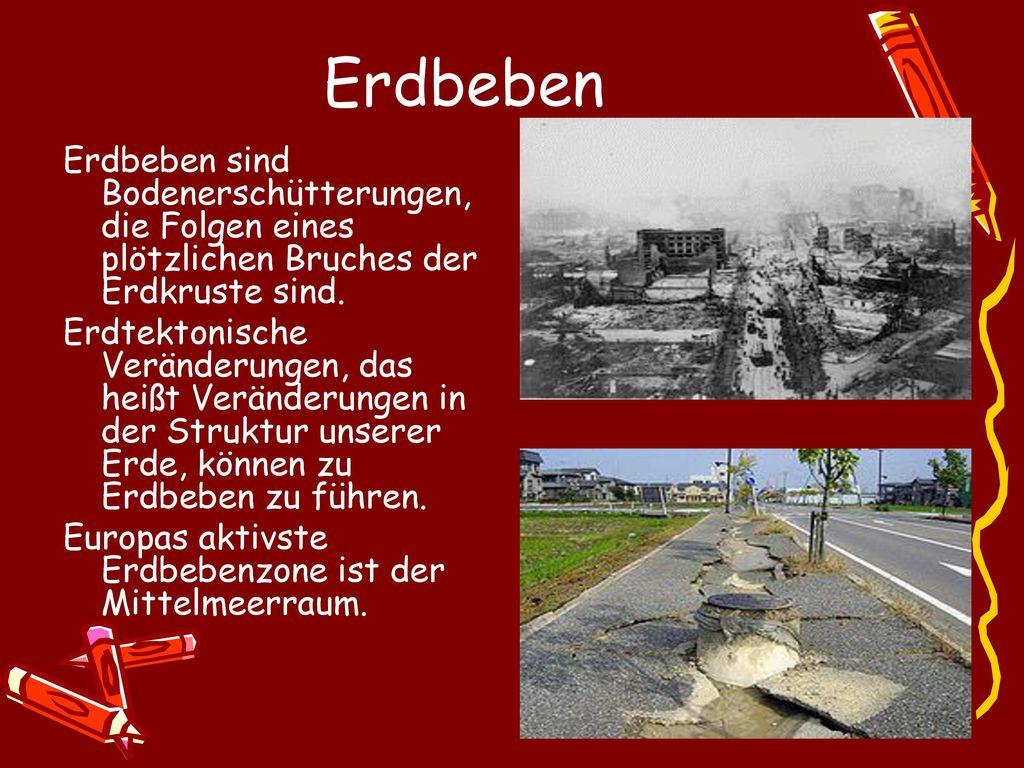 Erdbeben Erdbeben sind Bodenerschütterungen, die Folgen eines plötzlichen Bruches der Erdkruste sind.