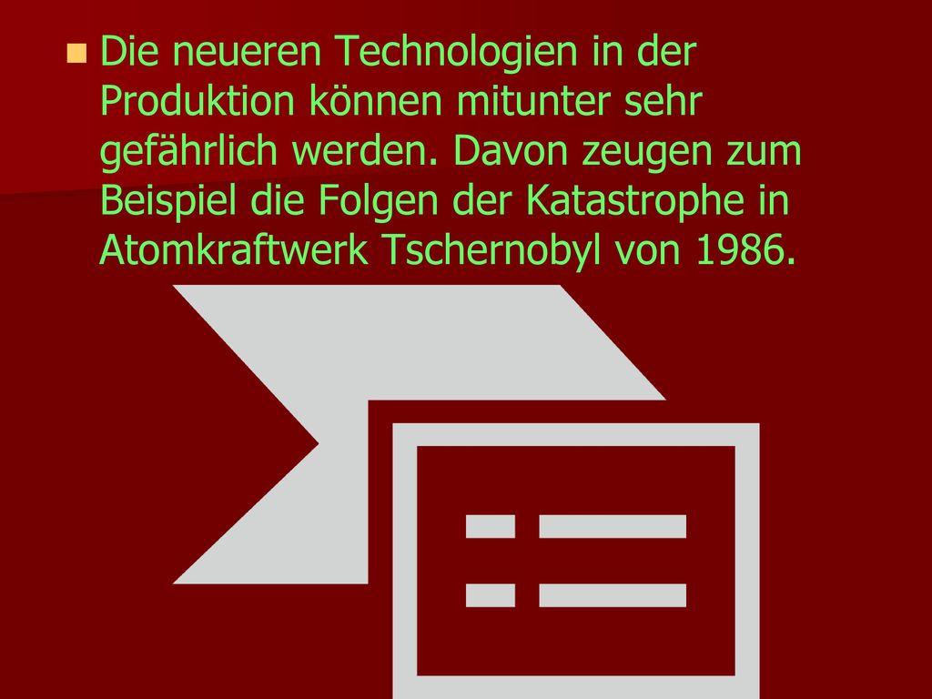 Die neueren Technologien in der Produktion können mitunter sehr gefährlich werden.