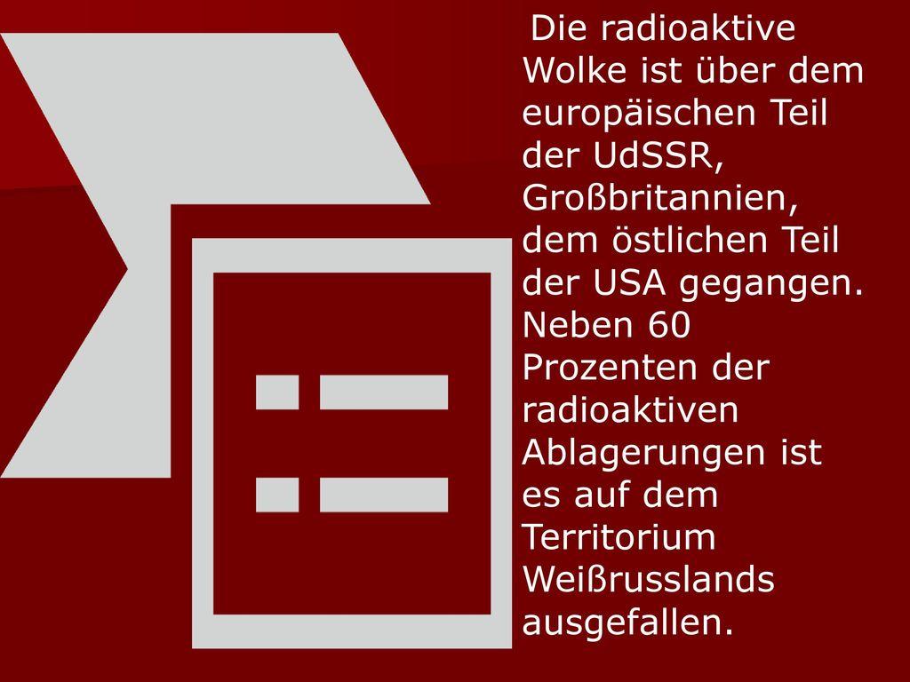 Die radioaktive Wolke ist über dem europäischen Teil der UdSSR, Großbritannien, dem östlichen Teil der USA gegangen.