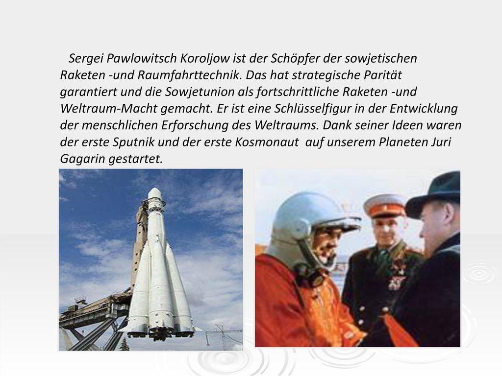 Sergei Pawlowitsch Koroljow ist der Schöpfer der sowjetischen Raketen -und Raumfahrttechnik.