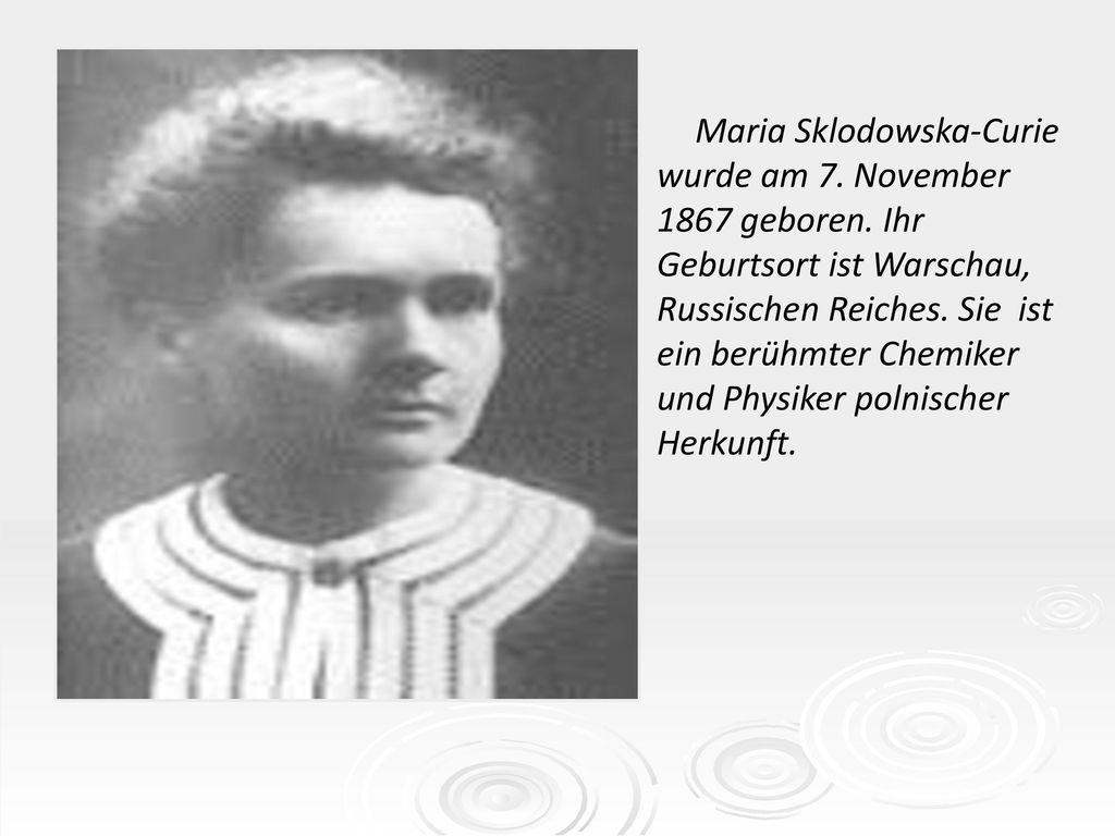 Maria Sklodowska-Curie wurde am 7. November 1867 geboren