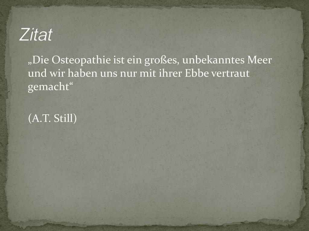 """Zitat """"Die Osteopathie ist ein großes, unbekanntes Meer und wir haben uns nur mit ihrer Ebbe vertraut gemacht (A.T."""