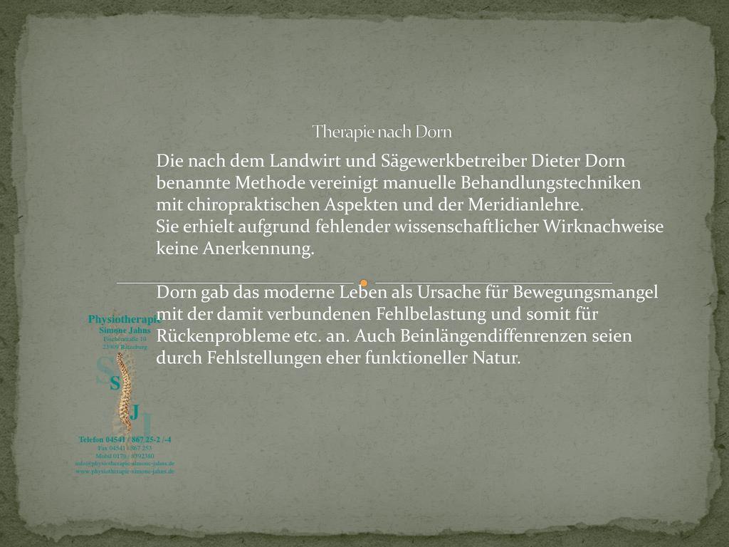 Therapie nach Dorn Die nach dem Landwirt und Sägewerkbetreiber Dieter Dorn. benannte Methode vereinigt manuelle Behandlungstechniken.