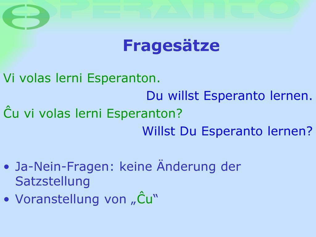 Fragesätze Vi volas lerni Esperanton. Du willst Esperanto lernen.