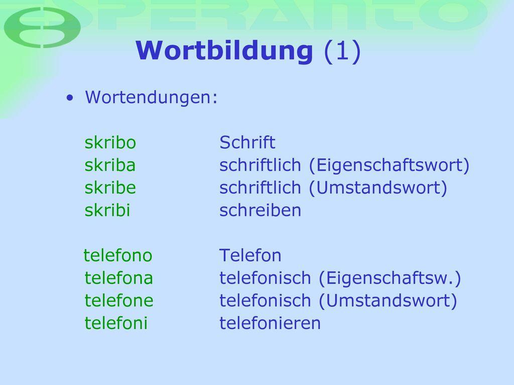 Wortbildung (1) Wortendungen: skribo Schrift