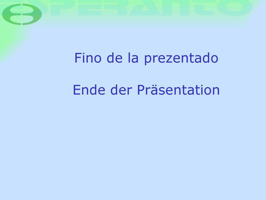 Fino de la prezentado Ende der Präsentation