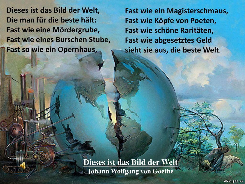Dieses ist das Bild der Welt Johann Wolfgang von Goethe
