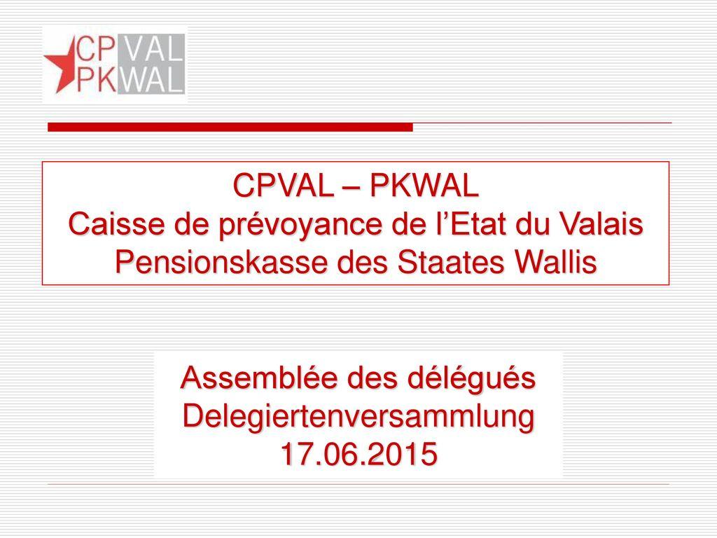 CPVAL – PKWAL Caisse de prévoyance de l'Etat du Valais