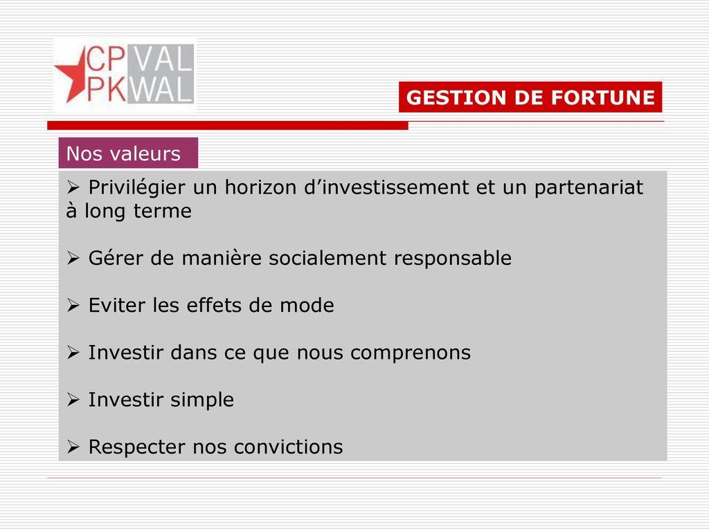 GESTION DE FORTUNE Nos valeurs. Privilégier un horizon d'investissement et un partenariat à long terme.